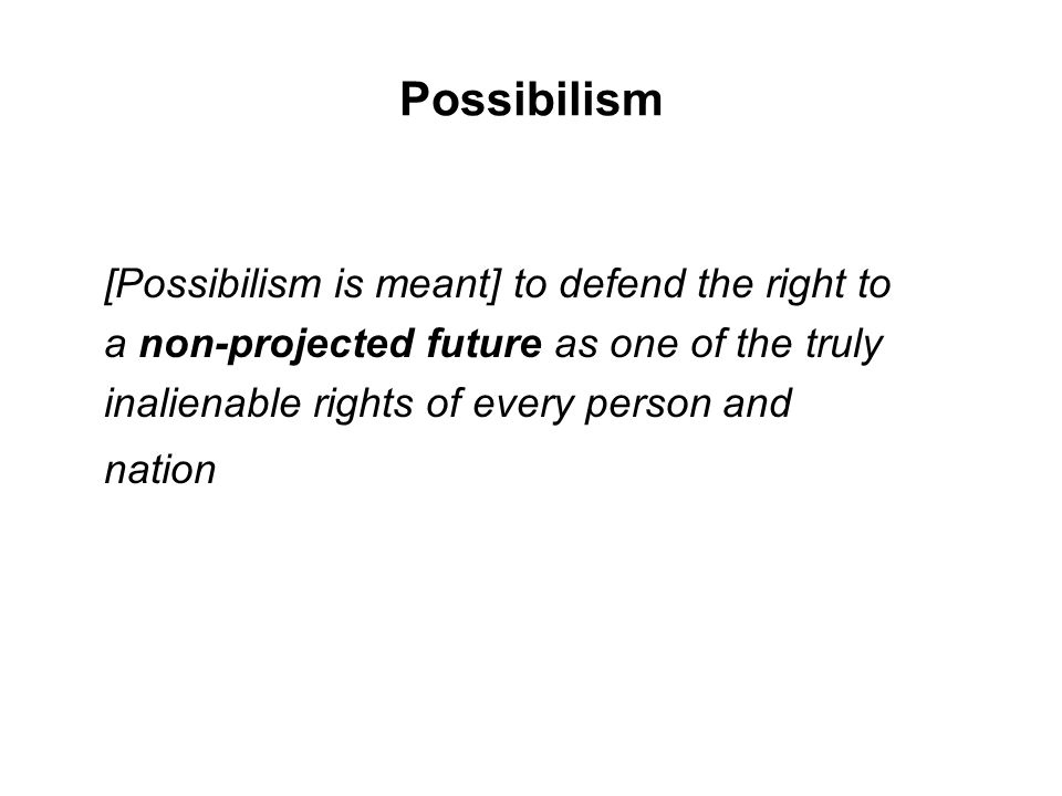 Possibilism [Possibilism is meant] to defend the right to